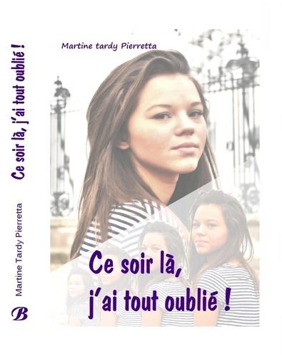 Martine Tardy Pierretta - Ce soir là, j'ai tout oublié!.