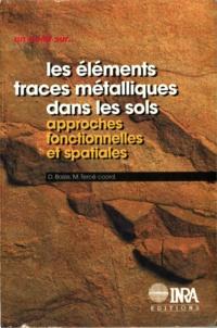 Martine Tercé et Denis Baize - Les éléments traces métalliques dans les sols - Approches fonctionnelles et spatiales.
