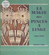 Martine Vallais et Christine Rouzaud-Bosquet - La magie des pinces à linge.