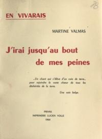 Martine Valmas - En Vivarais. J'irai jusqu'au bout de mes peines.