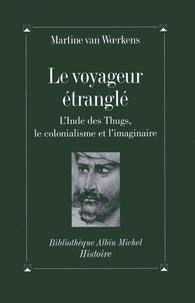 Martine Van Woerkens - Le voyageur étranglé - L'Inde des Thugs, le colonialisme et l'imaginaire.