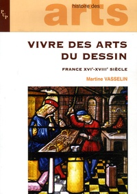 Martine Vasselin - Vivre des arts du dessin - France XVI-XVIIIe siècle.