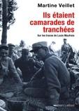 Martine Veillet - Ils étaient camarades de tranchées - Sur les traces de Louis Maufrais.