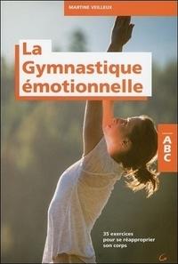 La gymnastique émotionnelle : 35 exercices pour de réapproprier son corps - Martine Veilleux |