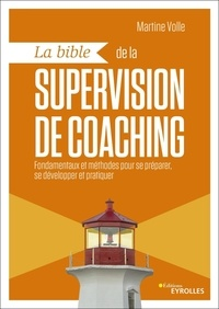 Martine Volle - La bible de la supervision de coaching - Fondamentaux et méthodes pour se préparer, se développer et pratiquer.