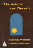 Martine Warnier - Ma victoire sur l'inceste.