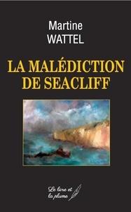Martine Wattel - La malédiction de Seacliff.