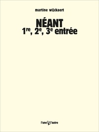 Martine Wijckaert - Néant, 1re, 2e, 3e entrée.
