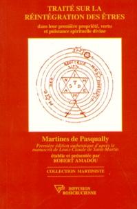 Martinès de Pasqually - Traité sur la réintégration des êtres.