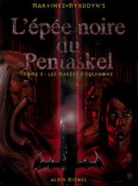 Martinez et  Myrddyn's - L'épée noire du Pentaskel Tome 3 : Les marées d'équinoxe.