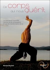 Martino Nicoletti - Ce corps qui nous guérit - La conscience corporelle comme clé de connaissance et outil de transformation de soi.