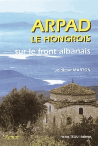 Marton - ARPAD, LE HONGROIS SUR LE FRONT ALBANAIS.