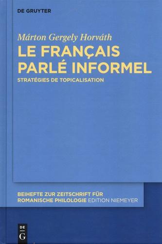 Marton Gergely Horvath - Le français parlé informel - Stratégies de topicalisation.