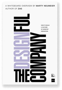 Marty Neumeier - The Designful Company - How to build a culture of nonstop innovation.