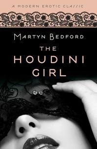 Martyn Bedford - The Houdini Girl (Modern Erotic Classics) - A Novel.