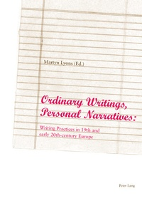 Martyn Lyons - Ordinary Writings, Personal Narratives - Writing Practices in 19th and early 20th-century Europe.
