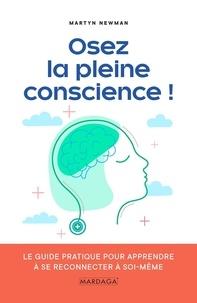 Martyn Newman - Osez la pleine conscience ! - Le guide pratique pour apprendre à se reconnecter avec soi-même.