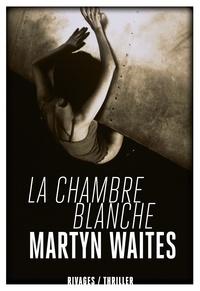 Martyn Waites - La chambre blanche.