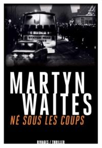 Martyn Waites - Né sous les coups.