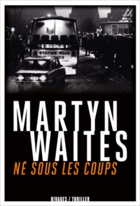 Martyn Waites et Martyn Waites - Né sous les coups.