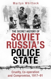 Martyn Whittock - The Secret History of Soviet Russia's Police State - Cruelty, Co-operation and Compromise, 1917–91.