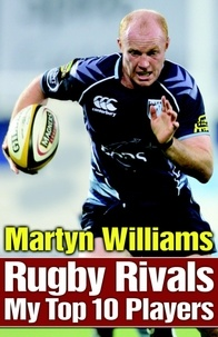 Martyn Williams - Rugby Rivals - My Top 10 Players.