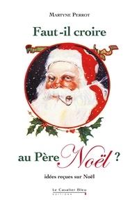 Martyne Perrot - Faut-il croire au Père Noël ? - Idées reçues sur Noël.