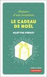 Martyne Perrot - Le cadeau de Noël - Histoire d'une invention.