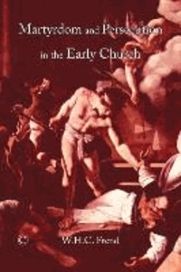 Martyrdom and Persecution in the Early Church.