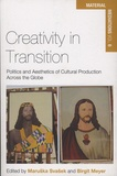 Maruska Svasek et Birgit Meyer - Creativity in Transition - Politics and Aesthetics of Cultural Production Across the Globe.