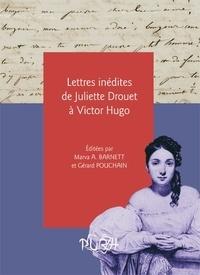 Marva Barnett et Gérard Pouchain - Lettres inédites de Juliette Drouet à Victor Hugo.