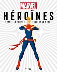 Marvel et Sam Maggs - Heroïnes - Quand les femmes sauvent le monde.