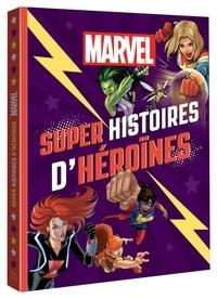 Marvel - Super histoires d'héroïnes.