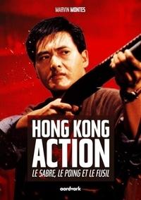 Marvin Montes - Hong Kong Action : Le sabre, le poing et le fusil.