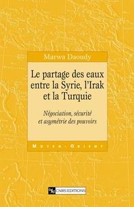 Marwa Daoudy - Le partage des eaux entre la Syrie, l'Irak et la Turquie - Négociation, sécurité et asymétrie des pouvoirs.