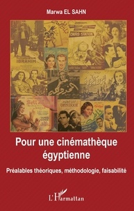 Pour une cinémathèque égyptienne - Préalables théoriques, méthodologie, faisabilité.pdf