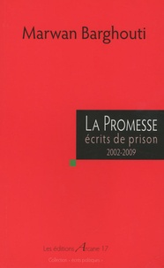Marwan Barghouti - La promesse - Ecrits de prison 2002-2009.