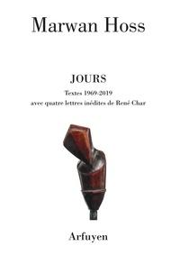 Marwan Hoss - Jours - Textes 1969-2019 avec quatre lettres inédites de René Char.
