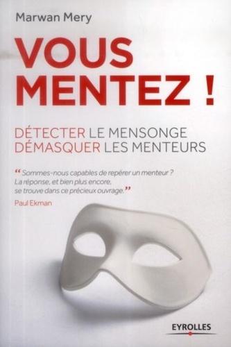 Vous Mentez Detecter Le Mensonge Et Demasquer Les Menteurs
