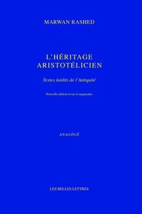 Marwan Rashed - L'héritage aristotélicien - Textes inédits de l'Antiquité.