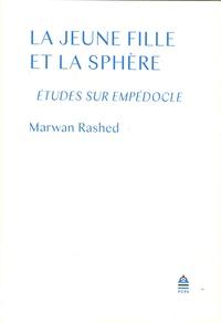 Marwan Rashed - La jeune fille et la sphère - Etudes sur Empédocle.