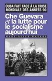 Mary-Alice Walters - Che Guevara et la lutte pour le socialisme aujourd'hui - Cuba fait face à la crise mondiale des années 90.