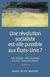 Mary-Alice Waters - Une révolution socialiste est-elle possible aux Etats-Unis ? - Un débat nécessaire entre travailleurs.