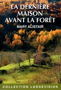 Mary Alistair - La dernière maison avant la forêt - Les enquêtes du commissaire Morgeon.