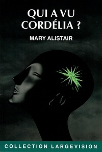Mary Alistair - Qui a vu Cordélia ?.