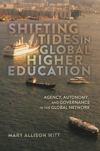 Mary allison Witt - Shifting Tides in Global Higher Education - Agency, Autonomy, and Governance in the Global Network- With a Foreword by Stanley Ikenberry.
