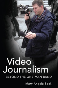 Mary angela Bock - Video Journalism - Beyond the One-Man Band.