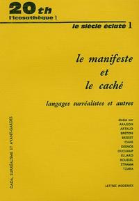 Mary Ann Caws - Le siècle éclaté - Tome 1, Le manifeste et le caché, Langages surréalistes et autres.