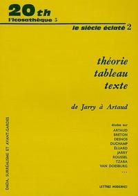 Mary Ann Caws - Le siècle éclaté - Tome 2, Théorie, tableau, texte de Jarry à Artaud.