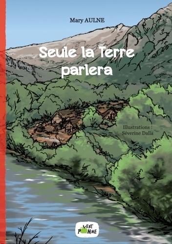 Mary Aulne et Séverine Dalla - Seule la terre parlera.